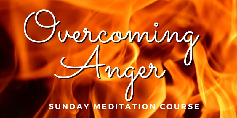 Overcoming Anger- Meditation Course